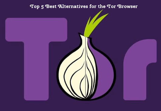 Top 5 Best Alternatives for the Tor Browser