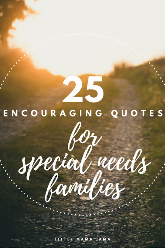 25 Encouraging Quotes for Special Needs Families - Little Mama Jama