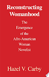 Free Reconstructing Womanhood : The Emergence of the Afro-American Woman Novelist