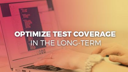 How to Optimize Test Coverage in the Long-term
