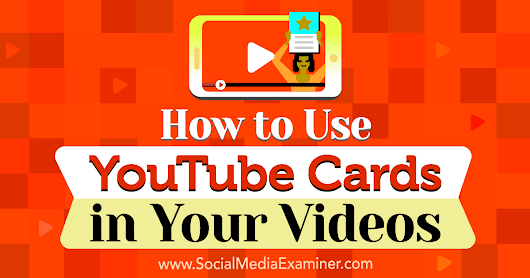 How to Use YouTube Cards in Your Videos : Social Media Examiner