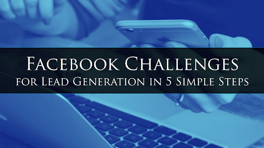 Facebook Challenges for Lead Generation in 5 Simple Steps • My Lead System PRO - MyLeadSystemPRO