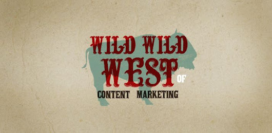 The Wild West of Content Marketing in 2015