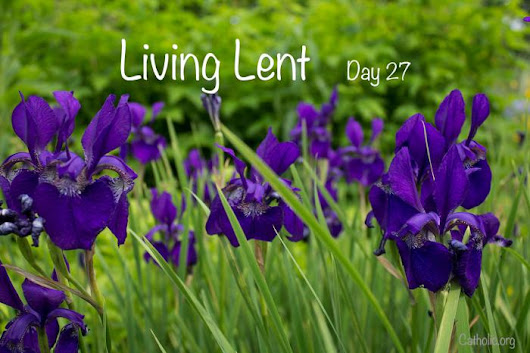 'Living Lent': Monday of the Fourth Week of Lent - Day 27 - Socials - Catholic Online