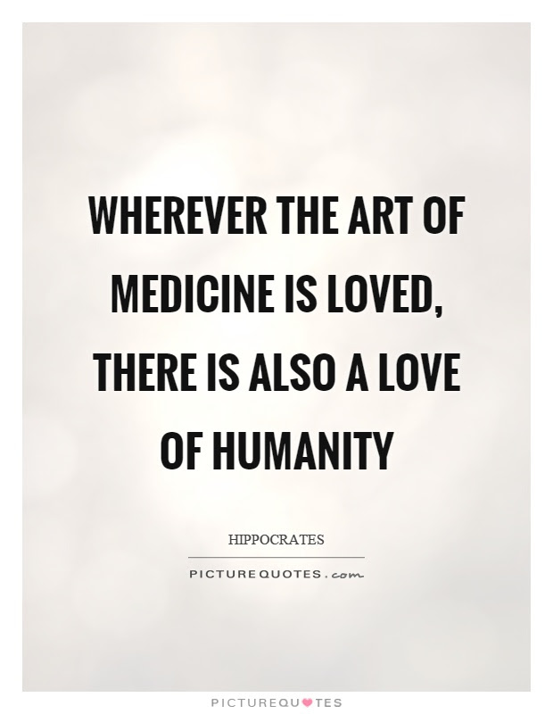 Wherever The Art Of Medicine Is Loved There Is Also A Love Of