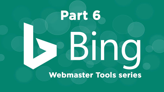 The ultimate guide to using Bing Webmaster Tools - Part 6 - Search Engine Land