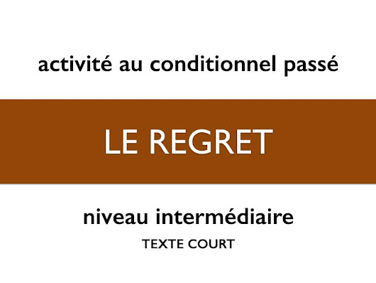 Regrets fle- texte court - conditionnel passé