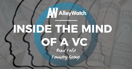 Inside the Mind of a VC: Brad Feld of Foundry Group - AlleyWatch