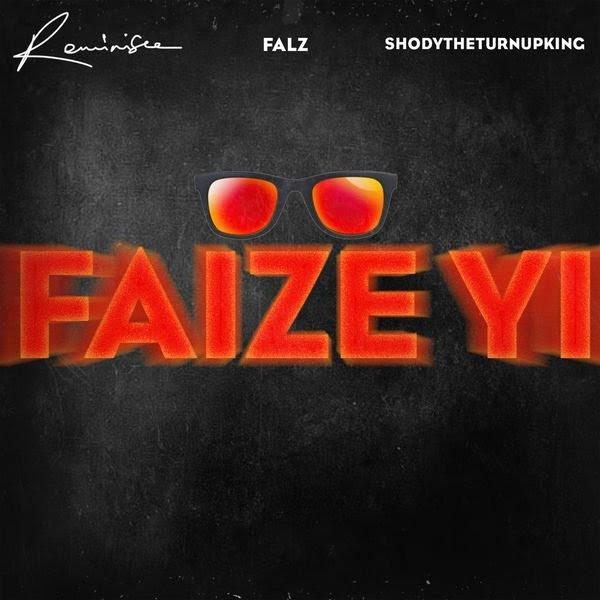 [Music]Reminisce Ft. Falz & ShodyTheTurnUpKing – Faize Yi