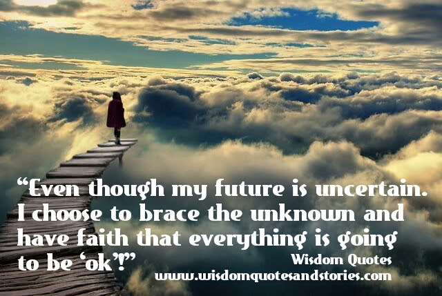 I Have Faith That Everything Is Going To Be Ok Wisdom Quotes