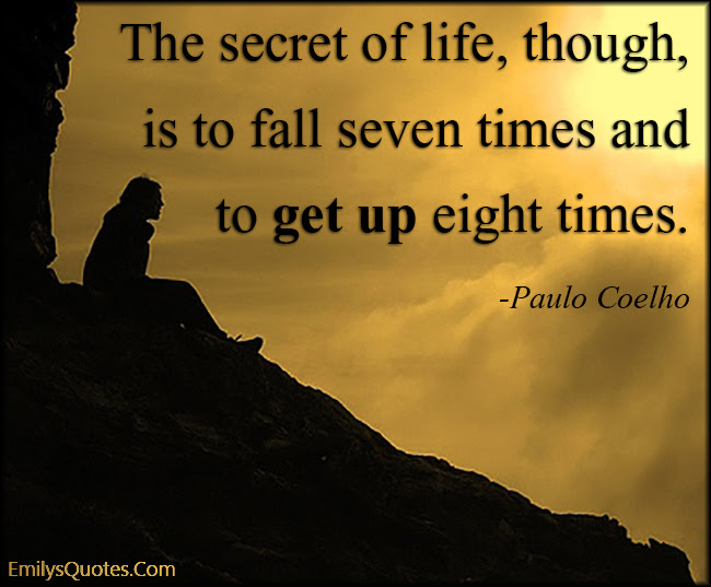 The Secret Of Life Though Is To Fall Seven Times And To Get Up