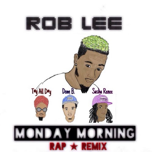 Monday Morning (Rap Remix) feat. T@y All D@y, Dom B & Sasha Renee [2016] (prod. by Obrianmusic) by Rob Lee