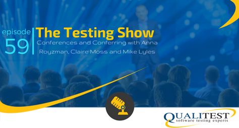 The Testing Show - Conferences and Conferring with Anna Royzman, Claire Moss and Mike Lyles