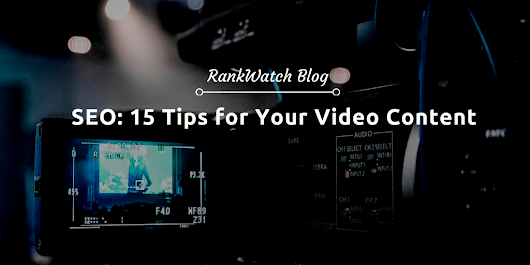 SEO: 15 Tips for Your Video Content | RankWatch Blog