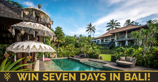 I just entered to win seven days in Bali!