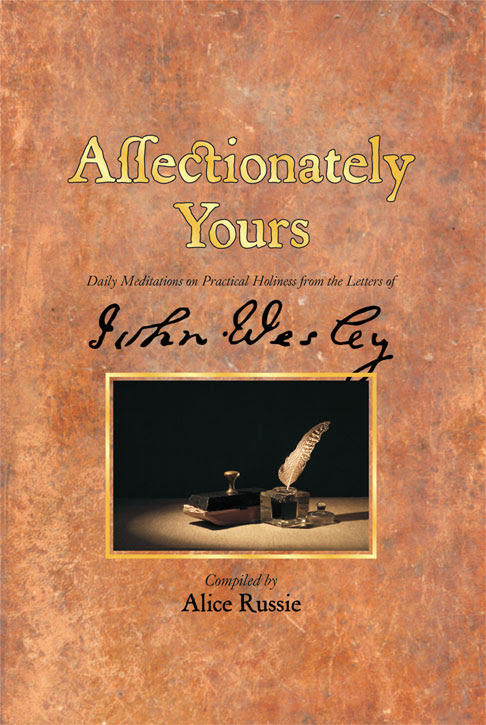 Affectionately Yours: Daily Meditations on Practical Holiness from the Letters of John Wesley
