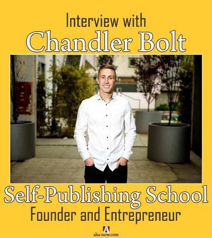 Interview with Chandler Bolt: Self-Publishing School Founder | Aha!NOW