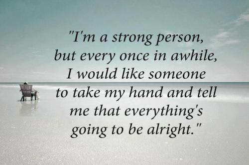 Im A Strong Person But Every Once In Awhile I Would Like Someone