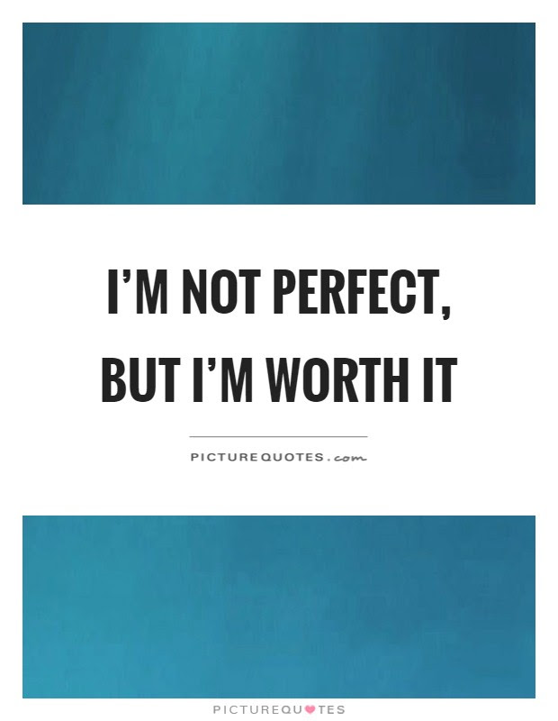 Im Not Perfect But Im Worth It Picture Quotes