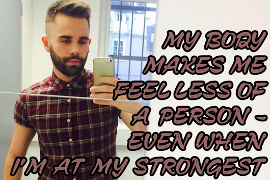 My body makes me feel less of a person - even when I'm at my strongest | Our Queer Stories | Queer & LGBT Coming Out Stories & More