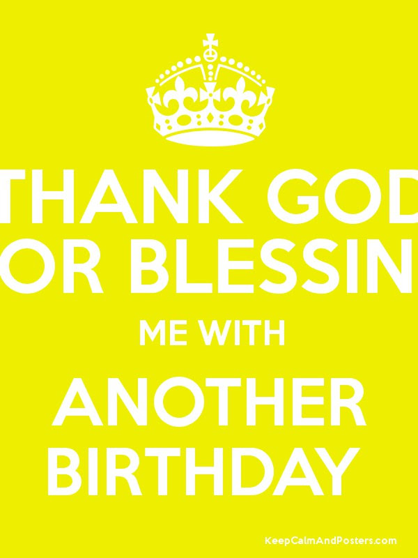 Thank God For Blessing Me With Another Birthday Keep Calm And