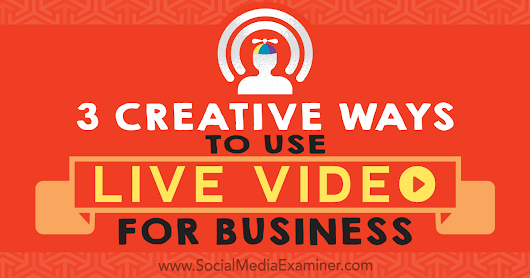 3 Creative Ways to Use Live Video for Business : Social Media Examiner