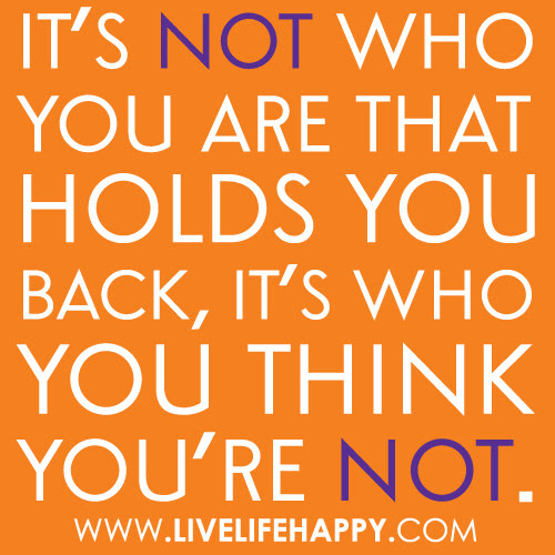 Its Not Who You Are That Holds You Back Live Life Happy