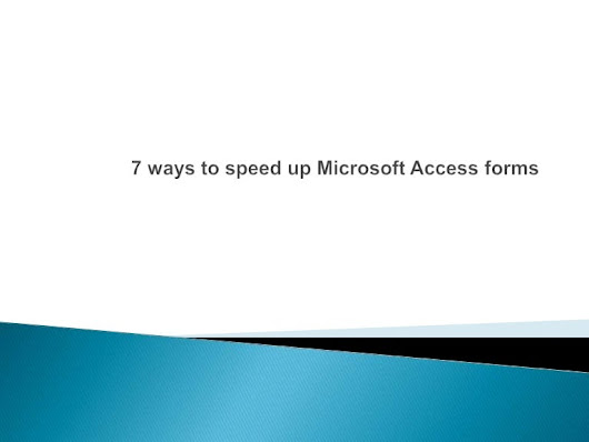 7 ways to speed up Microsoft Access forms