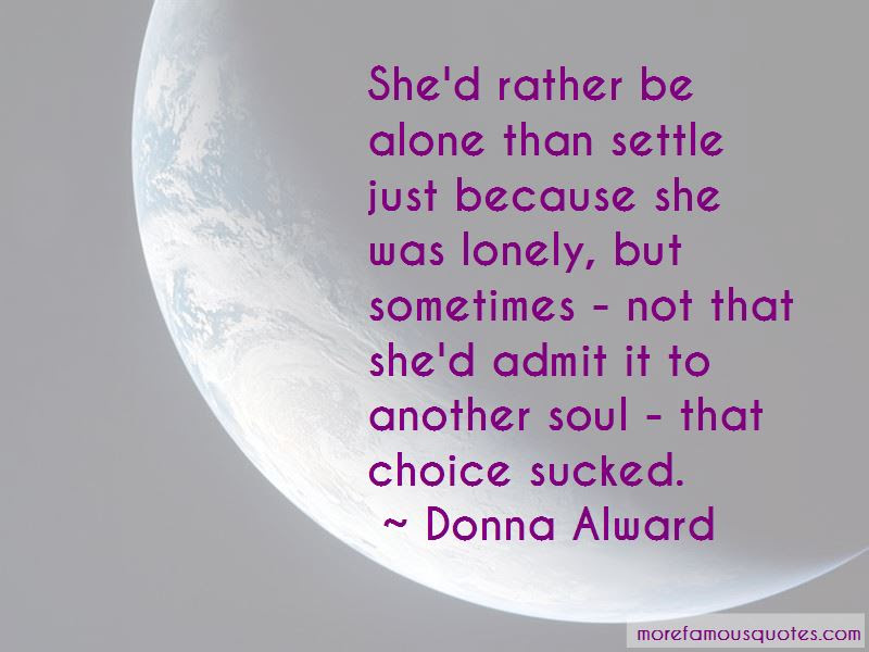 Id Rather Be Alone Than Settle Quotes Top 2 Quotes About Id