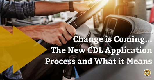 Change is Coming... The New CDL Application Process and What it Means