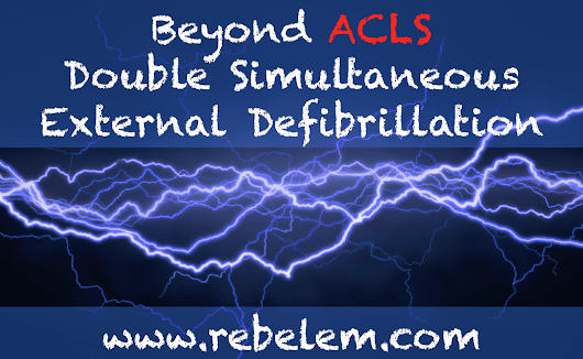 Beyond ACLS: Dual Simultaneous External Defibrillation - R.E.B.E.L. EM - Emergency Medicine Blog