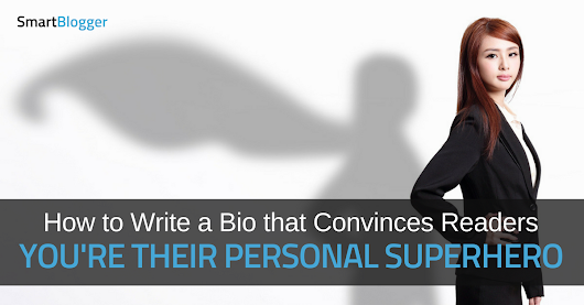 How to Write a Bio that Convinces Readers You're Their Personal Superhero • Smart Blogger