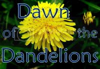 Dawn of the Dandelions