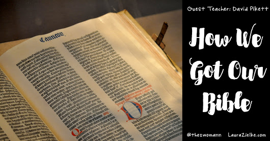 The Bible through the Ages ~ Laura Zielke ~ Wisdom from the Word™