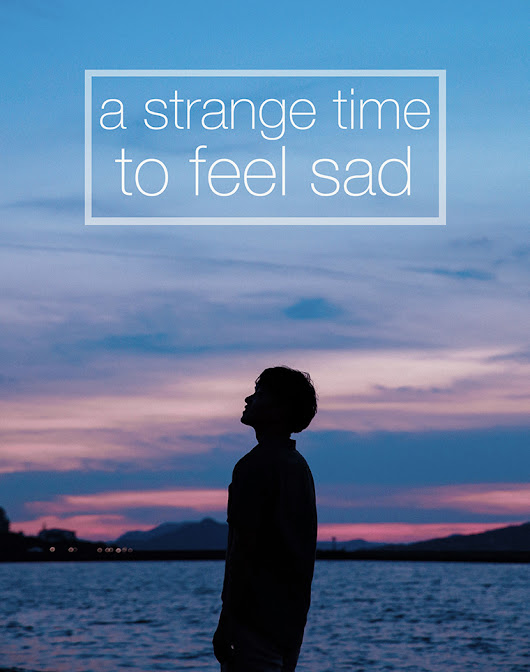 A Strange Time To Feel Sad