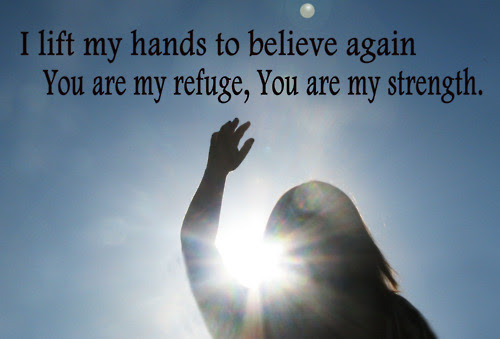 I Left My Hands To Believe Again You Are My Refugeyou Are My