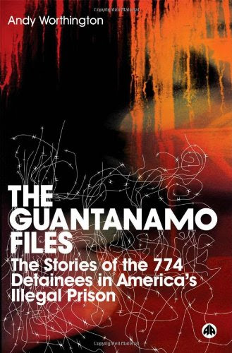 The Guantanamo Files The Stories Of The 774 Detainees In Americas Illegal Prison