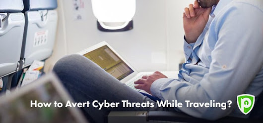 How to Prevent Cyber Threats While Traveling?