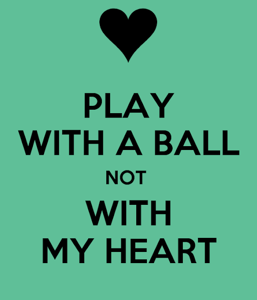 sd.keepcalm-o-matic.co.uk/i/play-with-a-ball-not-with-my-heart.png