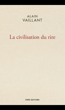 Alain Vaillant, La Civilisation du rire