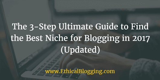 3-Step Ultimate Guide to Find the Best Niche for Blogging in 2017 (Updated)