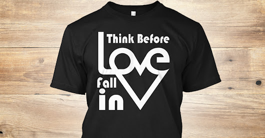 Think befor love Exclusive t-shirt