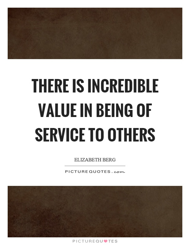 There Is Incredible Value In Being Of Service To Others Picture Quotes