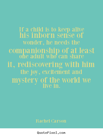 Quote About Friendship If A Child Is To Keep Alive His Inborn