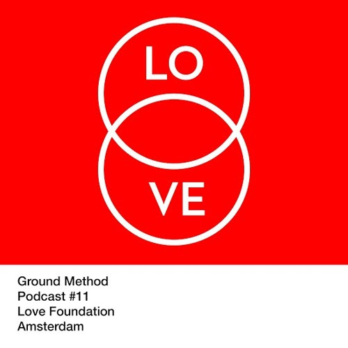 Lovecast 11 - Ground Method - March 2015 for Love Hub Amsterdam
