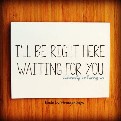 Ill Be Right Here Waiting Quotes
