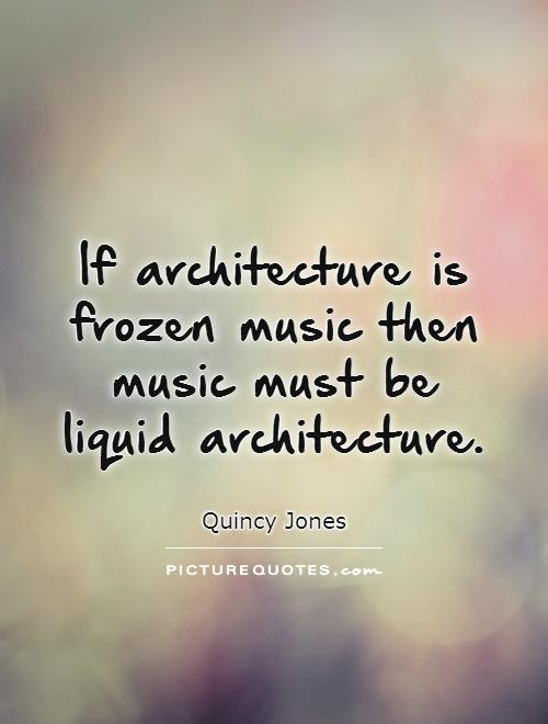 If Architecture Is Frozen Music Then Music Must Be Liquid