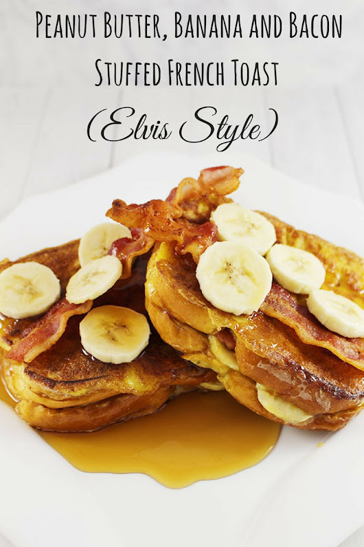 Peanut Butter, Banana and Bacon Stuffed French Toast Elvis Style - Savvy In The Kitchen
