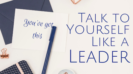 Talk to yourself like a leader