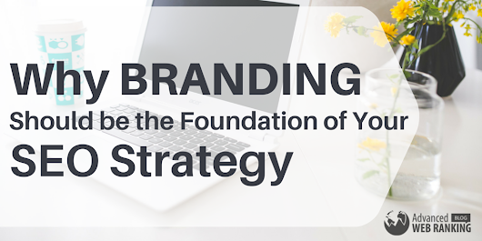 Why Branding Should be the Foundation of Your SEO Strategy